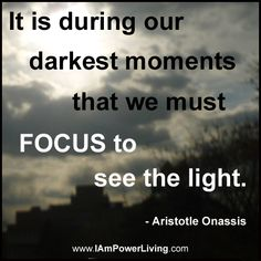 It is during our darkest moments that must focus to see the light. Motivational Lines, Inspirational Quotes, Some Quotes, Daily Quotes, Aristotle Quotes, Aristotle Onassis, Poems About Life, Life Poems, True Happiness