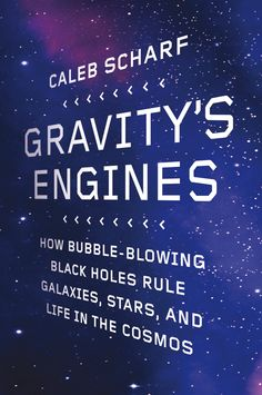 Caleb Scharf Gravity's Engines