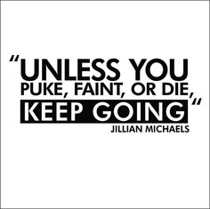 Unless You Puke , Faint , or Die, Keep Going Vinyl Quote Fitness Motivation Quotes, Daily Motivation, Health Motivation, Weight Loss Motivation, Vinyl Quotes, Motivational Quotes, Funny Quotes, Qoutes, Believe