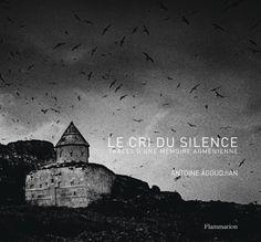 Antoine Agoudjian • Le cri du silence - Traces d'une mémoire arménienne - Ed. Flammarion • Par la puissance esthétique de ses photographies comme par l'intégrité de sa démarche, Antoine Agoudjian se pose en témoin du martyre arménien, éclaire une culture millénaire, transmet un message d'espoir universel, celui de la puissance indomptable de l'esprit humain. • http://www.decitre.fr/livres/le-cri-du-silence-9782081303300.html
