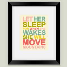 Fun Indie Art from BoomBoomPrints.com! http://www.boomboomprints.com/Product/FinnyandZook/Let_Her_Sleep_For_When_She_Wakes_She_Will_Move_Mountains_Typography/Framed_Art_Prints/11x14_Black_Frame_White_Matte_Print/