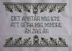 It does not behoove me to make myself smaller than I am. Embroidered Edith Södergran quote.