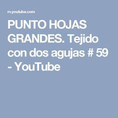 PUNTO HOJAS GRANDES. Tejido con dos agujas # 59 - YouTube