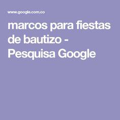 marcos para fiestas de bautizo - Pesquisa Google