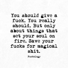 Fucks are rare and valuable. Do not waste what precious fee you have on things that do not deserve them.