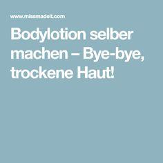 Bodylotion selber machen – Bye-bye, trockene Haut!