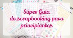 Súper guía de scrapbooking. Scrapbooking tips. Consejos sobre scrapbooking. Ideas scrapbooking.