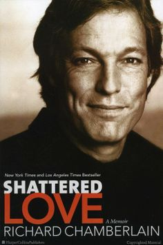 Browse Inside Shattered Love: A Memoir by Richard Chamberlain