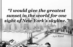 """""""I would give the greatest sunset in the world for one sight of New York's skyline."""" #NYCquotes #newyorker #newyork #newyorkcity #travel #inspiration #truths #life #words #people #love"""
