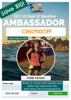 Save $10 off the OC Marathon or Half Marathon or 5K! May 7, 2017 Use CINDY10OFF to save $10 off any distance. Please select my name (Cindy Carlson) in the drop down list of ambassadors.  Thanks!