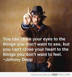 Johnny Depp quote - Funny quote by Johnny Depp: You can close your eyes to the things you dont want to see, but you cant close your heart to the things you dont want to feel.
