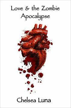 """Love And The Zombie Apocalypse""  ***  Chelsea Luna  (2013)"