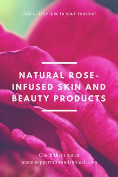 Valentine's Day 2018: Natural Rose-Infused Skin and Beauty Products Yo | Holistic Lifestyle Blog | United States | Peppermint and Spinach Blog