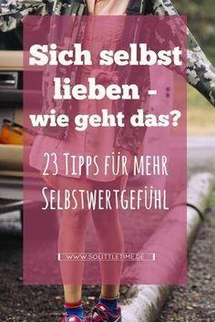 23 Tipps für mehr Selbstwertgefühl! loveyourself selbstwertgefühl starkefrauen solittletime