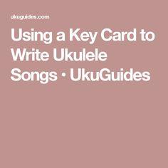 Using a Key Card to Write Ukulele Songs • UkuGuides