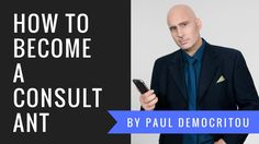 How to Become a Consultant and Tips to Become a Consultant by Paul Democ...