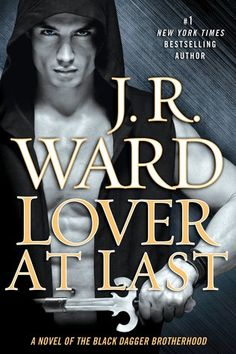 Lover At Last (Black Dagger Brotherhood, #11) by J. R. Ward What I will be buying at 12:01 AM and the reason I will be tired but oh so happy tomorrow!