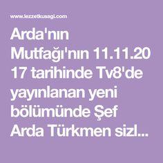 Arda'nın Mutfağı'nın11.11.2017 tarihinde Tv8'de yayınlanan yeni bölümünde Şef Arda Türkmen sizler için birbirinden lezzetli tarifleri hazırladı.