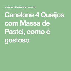 Canelone 4 Queijos com Massa de Pastel, como é gostoso