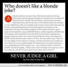 REALLY AGAINST BLONDE JOKES! THEY ARE HURTFUL AND OFFENSIVE>>>>> did you even read it