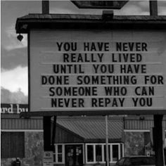you have never really lived until you have done something for someone who can never repay you. #bucketlist ...wander your city
