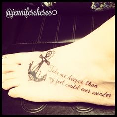 """My new tattoo. Hillsong United: Oceans. """"Take me deeper than my feet could ever wander..."""" and my faith will be made stronger in the presence of my Saviour. Along with a faith, hope, and love anchor."""