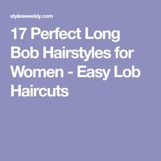17 Perfect Long Bob Hairstyles for Women - Easy Lob Haircuts