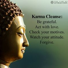 #Karma Cleanse:  Be #grateful. Act with #love. Check your motives.  Watch your #attitude. #Forgive.