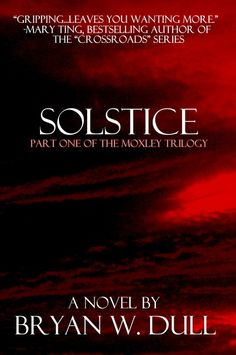 KICKSTARTER PROJECT LAUNCHED!  http://www.kickstarter.com/projects/603618732/solstice-book-one-of-the-moxley-trilogy?ref=live