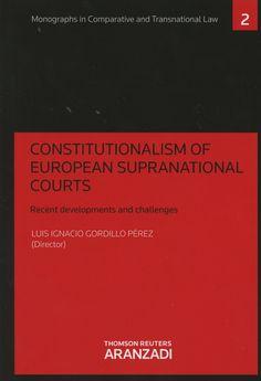 Constitutionalism of European supranational courts : recent developments and challenges / Luis Ignacio Gordillo Pérez (director). - 2015
