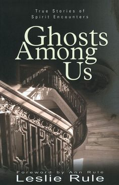 Ghosts Among Us: True Stories of Spirit Encounters : Leslie Rule: Books