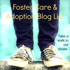Adoption & Foster Care Blog list - take a walk in our shoes.