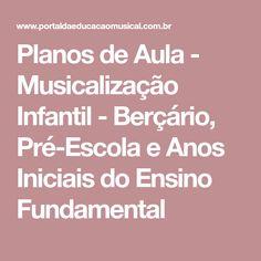 Planos de Aula - Musicalização Infantil - Berçário, Pré-Escola e Anos Iniciais do Ensino Fundamental