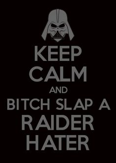KEEP CALM AND BITCH SLAP A RAIDER HATER