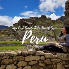My First Female Solo Travel Trip: Peru - Mariel in Scrubs