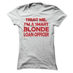 Trust Me Im A Smart Blonde Loan Officer T Shirt, Hoodie, Sweatshirt