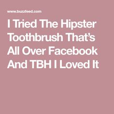 I Tried The Hipster Toothbrush That's All Over Facebook And TBH I Loved It