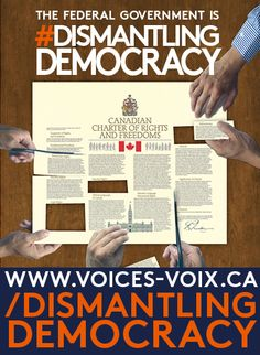 """Voices-Voix, a coalition of 200 groups and 5,000 individuals, has issued a new and exhaustive report called """"Dismantling Democracy."""" It provides a detailed and frightening account."""