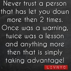 Never trust someone who has let you down