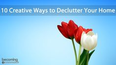 10 Creative Ways to Declutter Your Home   Becoming Minimalist - Cute Decor