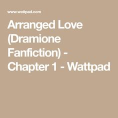 Arranged Love (Dramione Fanfiction) - Chapter 1 - Wattpad