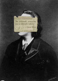 """be yourself; everyone else is already taken."" • oscar wilde"