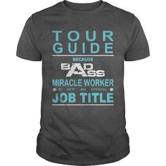 TOUR GUIDE Because Badass Miracle Worker Is Not An Official Job Title LIMITED TIME ONLY. ORDER NOW if you like, Item Not Sold Anywhere Else. Amazing for you or gift for your family members and your friends. Thank you! #Because #Shirts