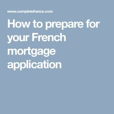 Don't lose out on your dream French home because your French mortgage application takes too long, instead find out how to get ahead by preparing your finances and paperwork French Property