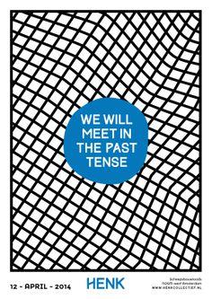 Henk: We will meet in the past tense Zaterdag 12 april 2014 www.henkcollectief.nl