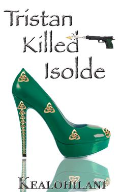 The cover of Tristan Killed Isolde, the third book in the Romeo Killed Juliet Trilogy by authoress, Kealohilani