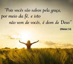 """""""Pois vocês são salvos pela graça, por meio da fé, e isto não vem de vocês, é dom de Deus"""" (Efésios 2.8). Bom dia!"""