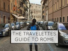 Travelettes » » The Travelettes Quick Guide to Rome http://www.travelettes.net/the-travelettes-quick-guide-to-rome/