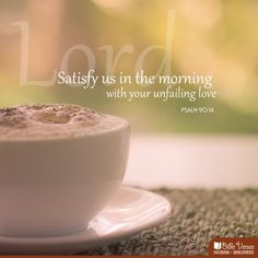Satisfy us each #morning with your unfailing #love,  so we may sing for #joy to the end of our lives.  #Psalm 90:14 #iBibleverses #Jesus #Christ   More at http://ibibleverses.christianpost.com/
