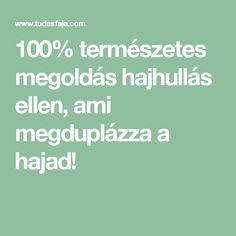 100% természetes megoldás hajhullás ellen, ami megduplázza a hajad! Helpful Hints, Hair Beauty, Math, Tips, Headdress, Useful Tips, Math Resources, Fascinators, Headpiece